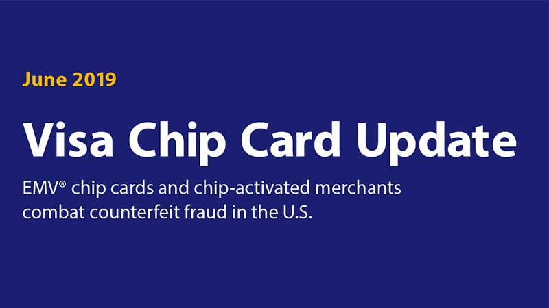 June 2019 Visa Chip Card Update. EMV Chip cards and chip-activated merchants combat counterfeit fraud in the U.S.